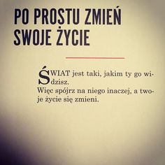Świat jest takim jakim ty go widzisz. The Words, Love Me Quotes, Life Quotes, Fight For Your Dreams, Motivational Quotes, Inspirational Quotes, Self Development, Personal Development, Life Motivation