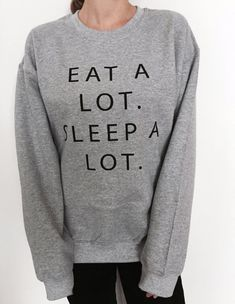 Welcome to Nalla shop :) For sale we have these Eat a lot sleep a lot sweatshirt! Very popular on sites like Tumblr and blogs! The Model is usually M and she is wearing a M Can't find what your looking for? We do custom orders! Just send us a message with your request. With a large range of colors and sizes - just select your perfect choice from the drop down menus! The Sizes and Dimensions are as Follows: Small (6 - 8): Pit to Pit - 19.60, Length 26. Medium (10 - 12): Pit to Pit - 2...
