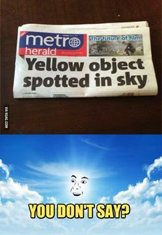 Yellow object spotted in the sky! - Funny,Funny memes,Funny pic,Funny world. Crazy Funny Memes, Really Funny Memes, Stupid Memes, Funny Relatable Memes, Haha Funny, Funny Posts, Funny Quotes, Hilarious, Funny Stuff