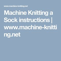 Machine Knitting a Sock instructions | www.machine-knitting.net