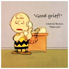 Peanuts Charlie Brown quote made for my website  Good grief Signature line  www.facebook.com/lifeandlovequotesunlimited