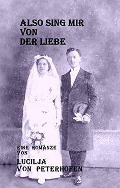 ALSO SING MIR VON DER LIEBE: eine Romanze von Lucilja von Peterhofen, http://www.amazon.de/dp/B0055UK442/ref=cm_sw_r_pi_dp_Uj1Jub07HWBKH