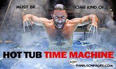 Wolverine's hot tub time machine.