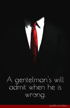 A gentelman's will admit when he is wrong - Created with PixTeller