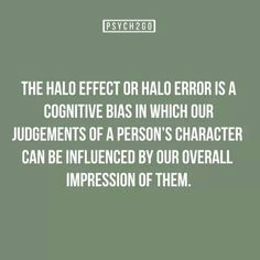 The Halo Effect - a cognitive bias. Psychology Questions, Psychology Says, Psychology Degree, Positive Psychology, Halo Effect, Cognitive Bias, Organizational Behavior, Fact Quotes, Psychiatry