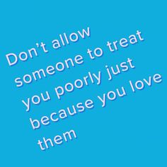 Don't allow someone to treat you poorly just because you love them. Westlake High School, Just Because, Treat Yourself, Counseling, Mental Health, Treats, Love, People, Instagram