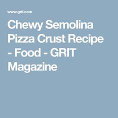Chewy Semolina Pizza Crust Recipe - Food - GRIT Magazine