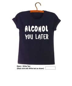 e8cd8e2d573df Items similar to Drinking Shirt Funny Shirt Alcohol Shirt Gift for Women  Men Alcohol you later Party Shirt Best Friend Gift Ideas on Etsy