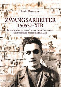 download ZWANGSARBEITER 150537-XIB. IL VIAGGIO DI UN FIGLIO SULLE ORME DEL PADRE, EX INTERNATO MILITARE ITALIANO pdf epub mobi