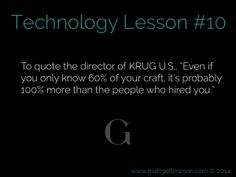 """#Technology Lesson #10: To quote the director of #KRUG U.S. """"Even if you only know 60% of your craft, it's probably 100% more than the people who hired you."""""""