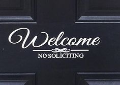 Welcome No Soliciting Vinyl Decal Sign - Front Door by DesignsbyAlly4u on Etsy https://www.etsy.com/listing/384709548/welcome-no-soliciting-vinyl-decal-sign