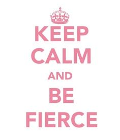 Always be fierce in mind, body and SOUL!