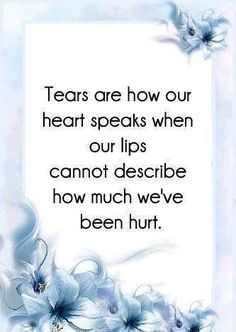 """There is something so profoundly true about this...sometimes tears are the only way to """"relieve"""" the pain that comes from deep within our souls."""