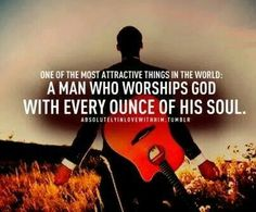 Very attractive... a man that worships God...