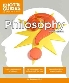 Idiot's Guides Philosophy: As Easy As It Gets!