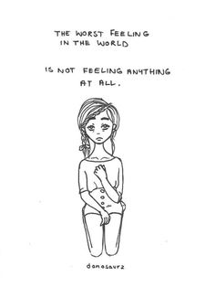 O pior sentimento do mundo é não sentir nada.