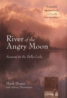 """""""River of the Angry Moon: Seasons on the Bella Coola"""" by Mark Hume and Harvey Thommassen - winner of the 1999 Roderick Haig-Brown Regional Prize"""