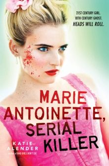 Marie Antoinette, Serial Killer by Katie Alender   Now in paperback!   http://www.scholastic.ca/books/view/marie-antoinette-serial-killer