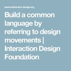 Build a common language by referring to design movements | Interaction Design Foundation