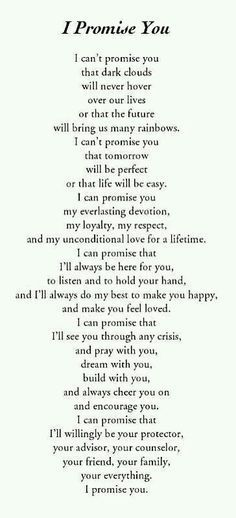 I can promise you my love now, always, and for the rest of our lives.  Pure, unconditional love.