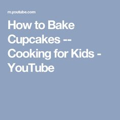 How to Bake Cupcakes -- Cooking for Kids - YouTube