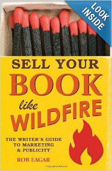 Sell Your Book Like Wildfire: The Writer's Guide to Marketing and Publicity by Rob Eagar