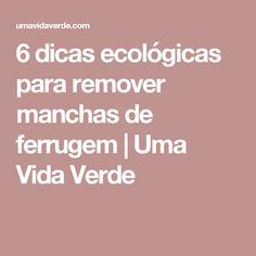 6 dicas ecológicas para remover manchas de ferrugem | Uma Vida Verde