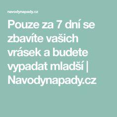 Pouze za 7 dní se zbavíte vašich vrásek a budete vypadat mladší | Navodynapady.cz