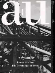 A+U 537 15:06 James Stirling The Meanings Of Form