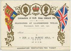 A colourful gold embossed invitation card to tea at the Albert Hall in Llandrindod Wells on 24 September 1902. This was part of the town's official festivities to mark the coronation of King Edward VII.