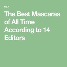The Best Mascaras of All Time According to 14 Editors