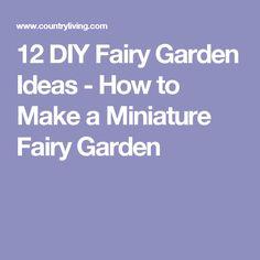 12 DIY Fairy Garden Ideas - How to Make a Miniature Fairy Garden