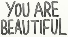You are beautiful! #quote