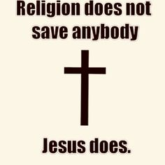 Religion doesn't save anybody--Jesus does Jesus Christ Quotes, Faith Quotes, Bible Quotes, Forgiveness Quotes, Teen Quotes, Wisdom Quotes, Religious Quotes, Spiritual Quotes, God Jesus
