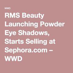 RMS Beauty Launching Powder Eye Shadows, Starts Selling at Sephora.com – WWD