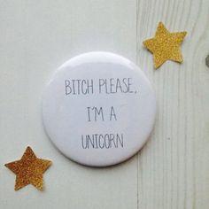 B*tch please, I'm a unicorn badge