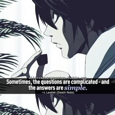 """""""Sometimes, the questions are complicated - and the answers are simple."""" - L Lawliet (Death Note) so true L Quotes, Manga Quotes, Anime Qoutes, Movie Quotes, Funny Quotes, Death Note Anime, Death Note デスノート, Nate River, L Lawliet"""