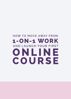 How to Move Away From 1-on-1 Work and Launch Your First Online Course — Elle & Company