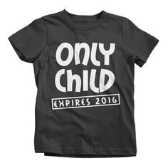 Youth Funny Only Child Expiring 2016 T-Shirt New Baby Shirts Children Youth Toddler Boy's Girl's Reveal Tee