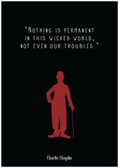 """Charlie Chaplin by Redpostbox - """"Nada é permanente neste mundo mau, nem mesmo os nossos problemas."""""""