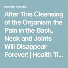 After This Cleansing of the Organism the Pain in the Back, Neck and Joints Will Disappear Forever! V Smile, Health Matters, How To Get Rid, Back Pain, Health Tips, Dental, Stress, Advice, Wisdom