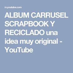 ALBUM CARRUSEL SCRAPBOOK Y RECICLADO una idea muy original - YouTube
