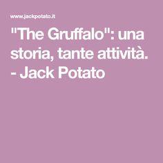 """""""The Gruffalo"""": una storia, tante attività. Jack Potato, The Gruffalo, Storytelling, Potatoes, Lab, Potato"""