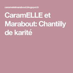CaramELLE et Marabout: Chantilly de karité