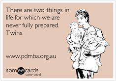 There are two things in life for which we are never fully prepared. Twins. www.pdmba.org.au.