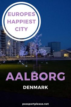 Ever visited the happiest city in Europe? Aalborg in the north of Denmark is the place to go :-)