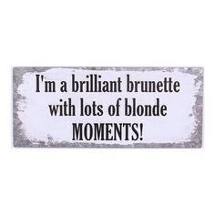 Das Deko Metallschild I am a brilliant brunette with lots of blonde moments ist ein schönes Deko Wandobjekt. Sei es für sich selber daheim oder als passendes Geschenk. Aufhängung: Auf der Rückseite befinden sich Metallösen, um dieses auf Nägelchen ander Wand aufhängen zu können. Auch ist es möglich das Deko Metallschild zum Beispiel mit einem Nylonfaden aufzuhängen. #dekoschild #metallschild #vintage #sprüche #fun #spass #geschenkidee #wanddeko Brilliant Brunette, Blonde Moments, In This Moment, Vintage, Products, Nice Asses, Beauty Products