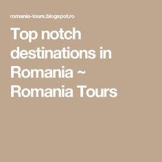 Top notch destinations in Romania ~ Romania Tours