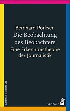 Die Beobachtung des Beobachters: Eine Erkenntnistheorie der Journalistik: Amazon.de: Bernhard Pörksen: Bücher