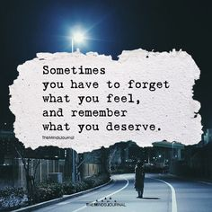 Sometimes You Have To Forget What You Feel - https://themindsjournal.com/sometimes-forget-feel/